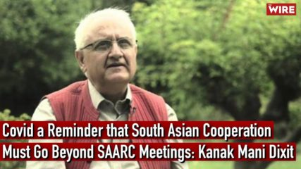 Covid a Reminder that South Asian Cooperation Must Go Beyond SAARC Meetings: Kanak Mani Dixit